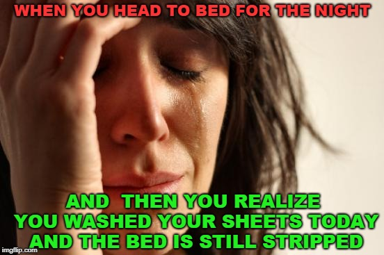 Now I Lay Me Down To Sleep | WHEN YOU HEAD TO BED FOR THE NIGHT AND  THEN YOU REALIZE YOU WASHED YOUR SHEETS TODAY AND THE BED IS STILL STRIPPED | image tagged in bed,night,sheets,crap | made w/ Imgflip meme maker