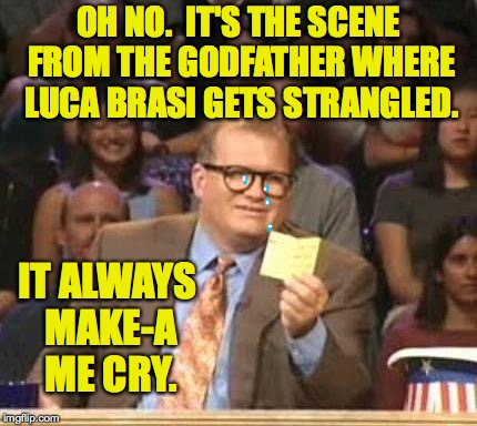 Drew Carey so sensitive | OH NO.  IT'S THE SCENE FROM THE GODFATHER WHERE LUCA BRASI GETS STRANGLED. IT ALWAYS MAKE-A ME CRY. | image tagged in drew carey,memes,godfather strangle scene,whose line | made w/ Imgflip meme maker