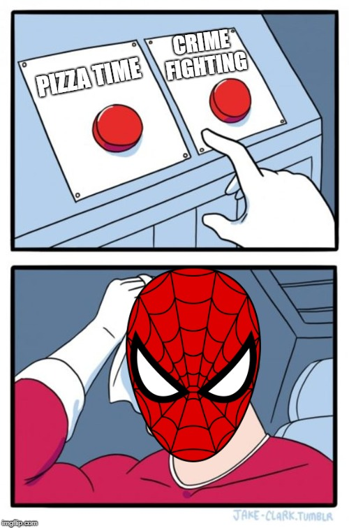 Truly A Hard Choice | PIZZA TIME CRIME FIGHTING | image tagged in memes,two buttons,pizza time,crime fighting,spiderman,tobey maguire | made w/ Imgflip meme maker