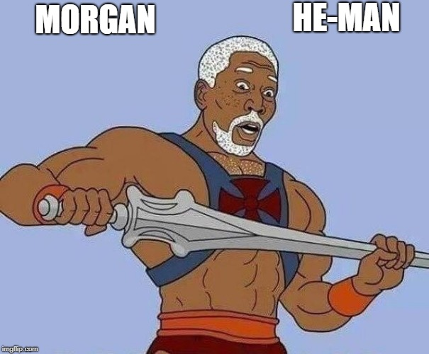 morgan he-man |  HE-MAN; MORGAN | image tagged in he man,funny,joke | made w/ Imgflip meme maker