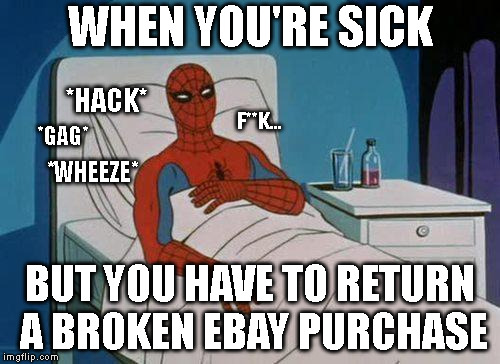 Can't I just use my infected mucous as a catapult? | WHEN YOU'RE SICK BUT YOU HAVE TO RETURN A BROKEN EBAY PURCHASE F**K... *HACK* *GAG* *WHEEZE* | image tagged in memes,spiderman hospital,spiderman,sick,illness,ebay | made w/ Imgflip meme maker