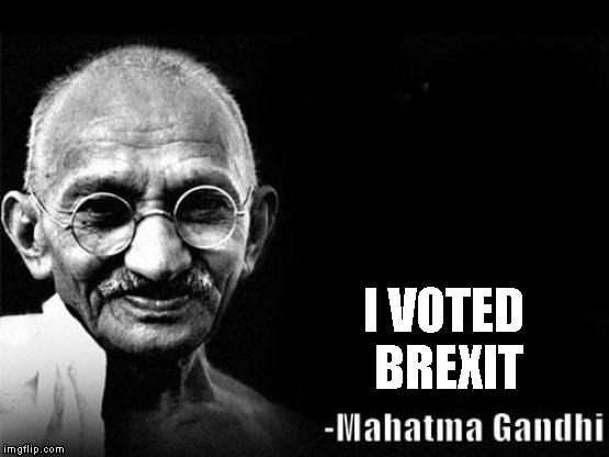 Mahatma Gandhi Rocks | I VOTED BREXIT | image tagged in mahatma gandhi rocks | made w/ Imgflip meme maker