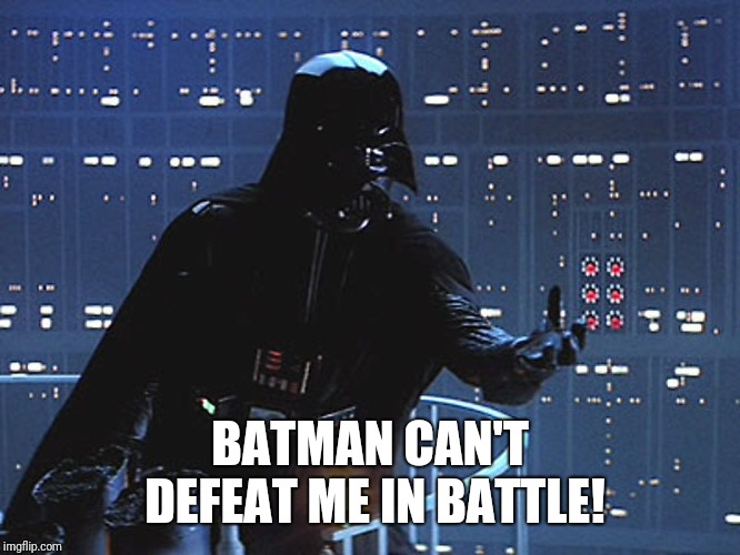 Darth Vader - Come to the Dark Side | BATMAN CAN'T DEFEAT ME IN BATTLE! | image tagged in darth vader - come to the dark side | made w/ Imgflip meme maker