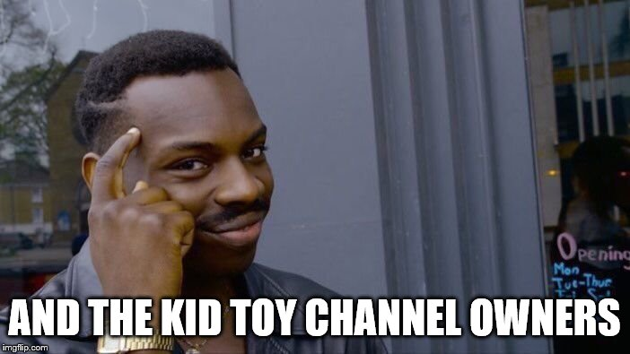 Roll Safe Think About It Meme | AND THE KID TOY CHANNEL OWNERS | image tagged in memes,roll safe think about it | made w/ Imgflip meme maker
