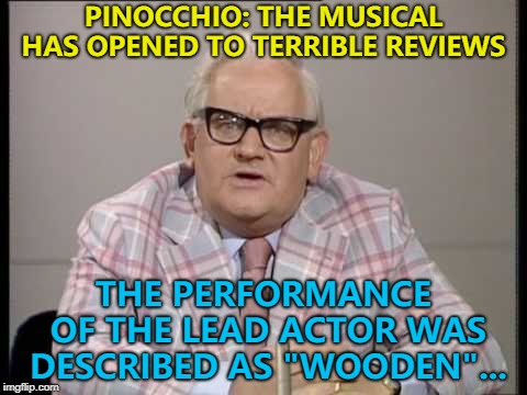 "I've got free tickets to give away - no strings attached... :) | PINOCCHIO: THE MUSICAL HAS OPENED TO TERRIBLE REVIEWS THE PERFORMANCE OF THE LEAD ACTOR WAS DESCRIBED AS ""WOODEN""... 