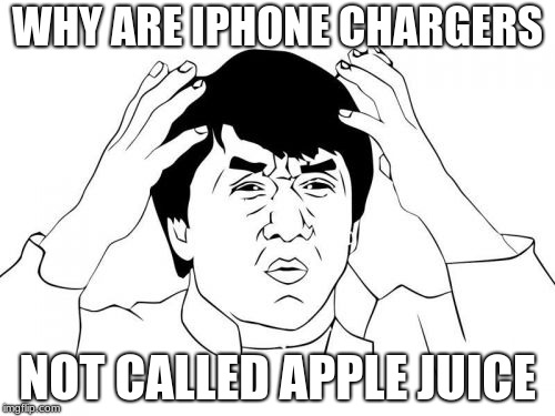 Jackie Chan WTF Meme | WHY ARE IPHONE CHARGERS NOT CALLED APPLE JUICE | image tagged in memes,jackie chan wtf | made w/ Imgflip meme maker