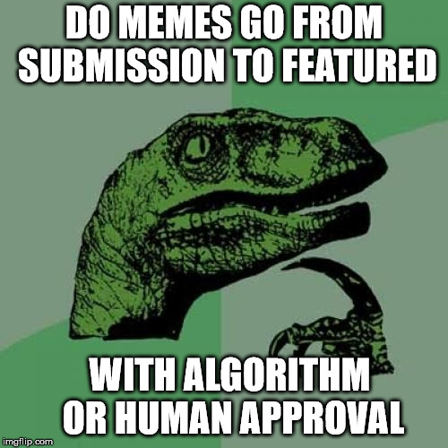 Philosoraptor is Curious | DO MEMES GO FROM SUBMISSION TO FEATURED WITH ALGORITHM OR HUMAN APPROVAL | image tagged in memes,philosoraptor,approval,submission,featured | made w/ Imgflip meme maker