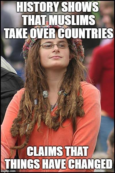Bad Argument Hippie | HISTORY SHOWS THAT MUSLIMS TAKE OVER COUNTRIES CLAIMS THAT THINGS HAVE CHANGED | image tagged in bad argument hippie,political meme,political correctness,muslims,muslim,angry muslim | made w/ Imgflip meme maker