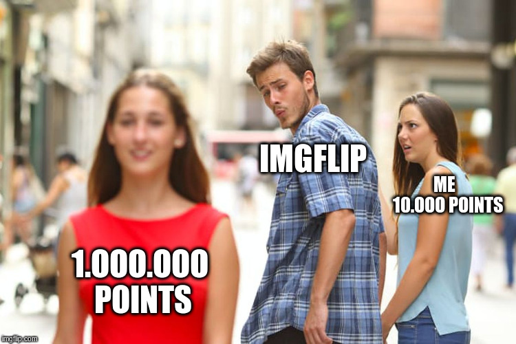 my first 10 thousand!!! | 1.OOO.OOO POINTS IMGFLIP ME  10.OOO POINTS | image tagged in memes,imgflip,10000 points | made w/ Imgflip meme maker