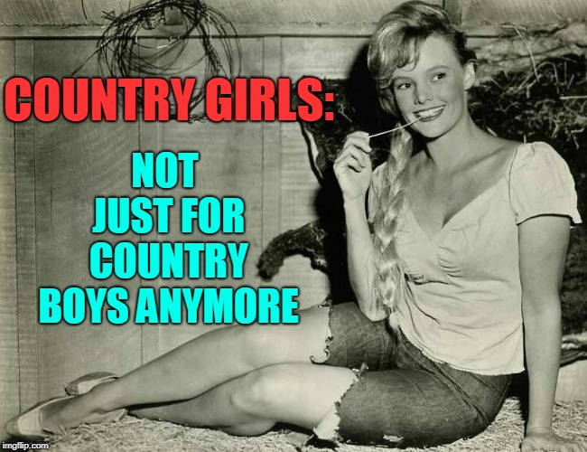 I Love this Pretty Girl | COUNTRY GIRLS: NOT JUST FOR COUNTRY BOYS ANYMORE | image tagged in vince vance,farmersonlycom,country boy,country  western,elvis,anne helm | made w/ Imgflip meme maker