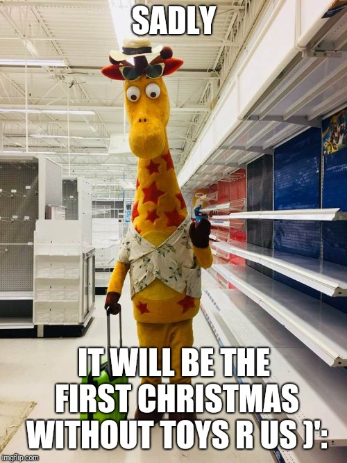 Bitter Geoffrey | SADLY IT WILL BE THE FIRST CHRISTMAS WITHOUT TOYS R US )': | image tagged in bitter geoffrey | made w/ Imgflip meme maker
