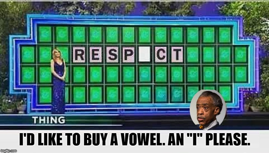 "Al Sharpton RESPICT |  I'D LIKE TO BUY A VOWEL. AN ""I"" PLEASE. 
