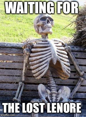 Waiting Skeleton Meme | WAITING FOR THE LOST LENORE | image tagged in memes,waiting skeleton | made w/ Imgflip meme maker