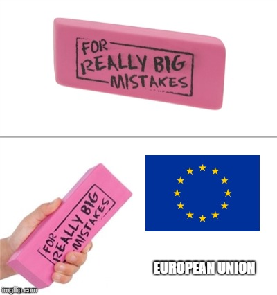 For really big mistakes | EUROPEAN UNION | image tagged in for really big mistakes | made w/ Imgflip meme maker