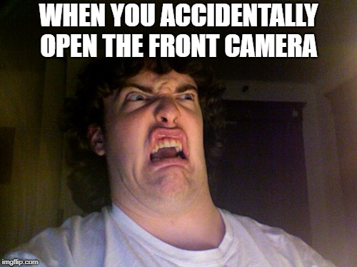 Oh No | WHEN YOU ACCIDENTALLY OPEN THE FRONT CAMERA | image tagged in memes,oh no | made w/ Imgflip meme maker