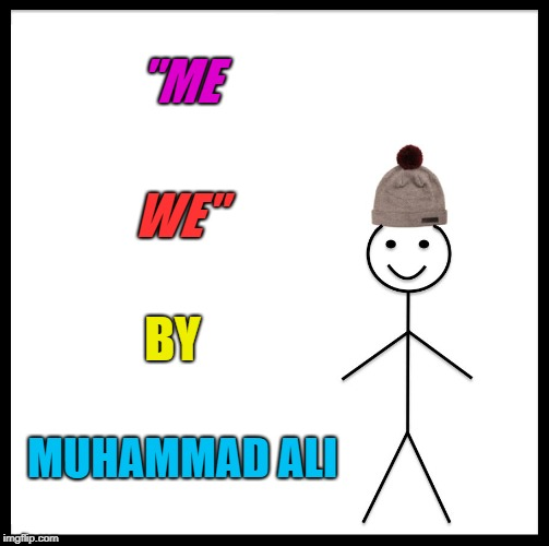 "Be Like Bill Meme |  ""ME; WE""; BY; MUHAMMAD ALI 