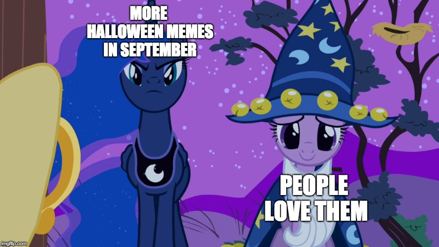 This is interesting! | MORE HALLOWEEN MEMES IN SEPTEMBER PEOPLE LOVE THEM | image tagged in memes,my little pony,princess luna,twilight sparkle,halloween,september | made w/ Imgflip meme maker