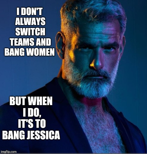 Jessica says she could make gay silver fox, Anthony Varecchia switch teams for her... I'm betting she prolly could lol  | I DON'T ALWAYS SWITCH TEAMS AND BANG WOMEN BUT WHEN I DO, IT'S TO BANG JESSICA | image tagged in anthony varecchia,jessica_,redredwine,jbmemegeek,hot guy,sorry jess it's never gonna happen | made w/ Imgflip meme maker