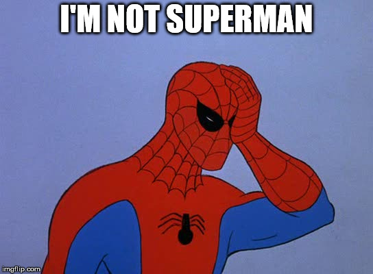 Spider-man face palm | I'M NOT SUPERMAN | image tagged in spider-man face palm | made w/ Imgflip meme maker