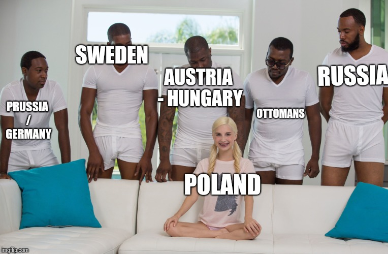 5 black guys and blonde | RUSSIA POLAND PRUSSIA / GERMANY AUSTRIA - HUNGARY SWEDEN OTTOMANS | image tagged in 5 black guys and blonde | made w/ Imgflip meme maker