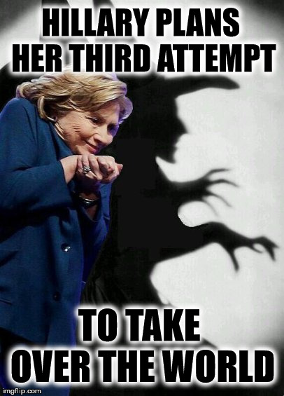 HILLARY PLANS HER THIRD ATTEMPT TO TAKE OVER THE WORLD | image tagged in hillary clinton witch,globalism,election 2020,donald trump | made w/ Imgflip meme maker