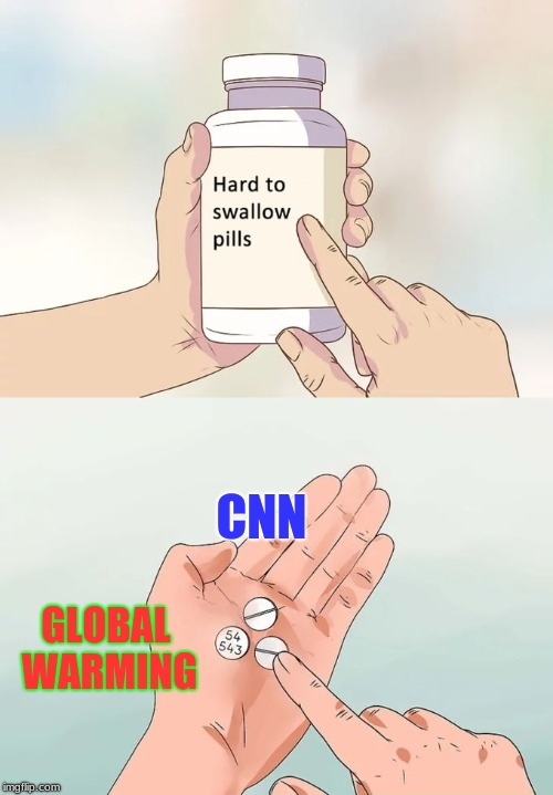 WOW | CNN GLOBAL WARMING | image tagged in memes,hard to swallow pills,cnn,global warming | made w/ Imgflip meme maker