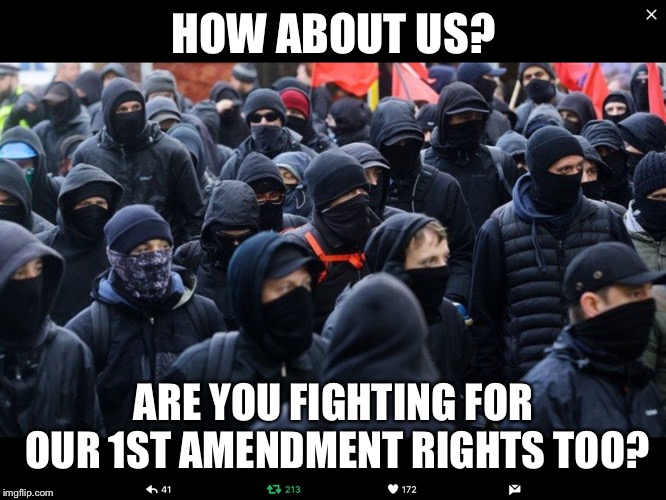 Antifa | HOW ABOUT US? ARE YOU FIGHTING FOR OUR 1ST AMENDMENT RIGHTS TOO? | image tagged in antifa | made w/ Imgflip meme maker