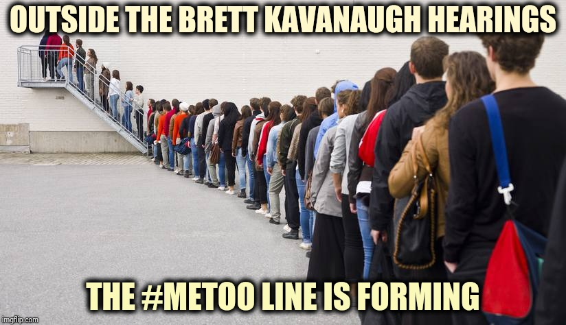 The DNC is giving out Free Money ! | OUTSIDE THE BRETT KAVANAUGH HEARINGS THE #METOO LINE IS FORMING | image tagged in waiting in line,money in politics,opportunity,poor choices,bad joke,behavior | made w/ Imgflip meme maker