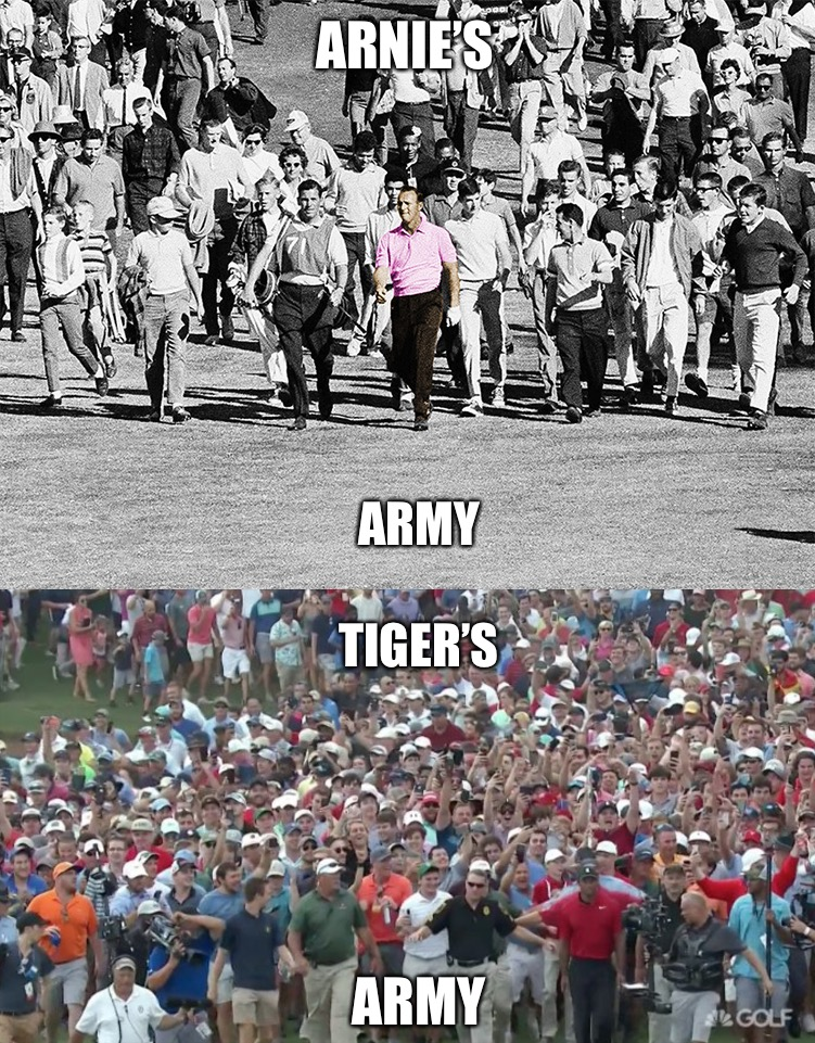 Tiger's Army > Arnie's Army | ARNIE'S ARMY TIGER'S ARMY | image tagged in tiger woods,goat,eye of the tiger,pga tour,pga,golfing | made w/ Imgflip meme maker