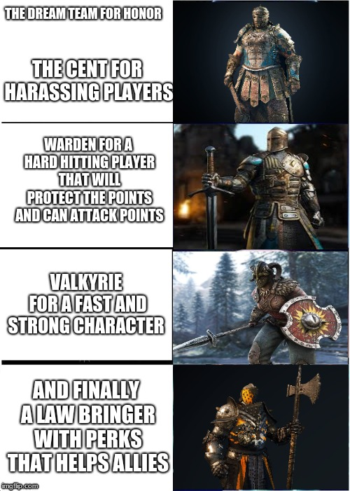 the perfect team of for honor. | THE DREAM TEAM FOR HONOR WARDEN FOR A HARD HITTING PLAYER THAT WILL PROTECT THE POINTS AND CAN ATTACK POINTS VALKYRIE FOR A FAST AND STRONG  | image tagged in memes,the dream team,for honor | made w/ Imgflip meme maker