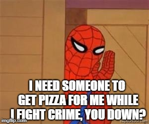 I NEED SOMEONE TO GET PIZZA FOR ME WHILE I FIGHT CRIME, YOU DOWN? | image tagged in psst spiderman | made w/ Imgflip meme maker