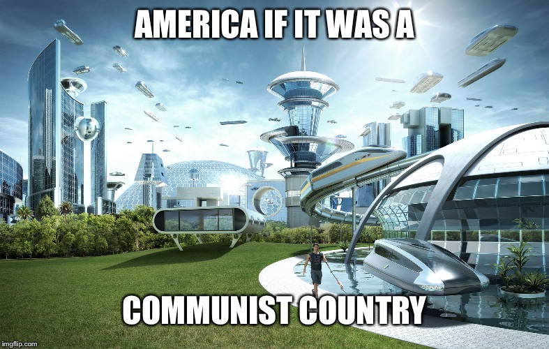 AMERICA IF IT WAS A COMMUNIST COUNTRY | image tagged in futuristic utopia | made w/ Imgflip meme maker