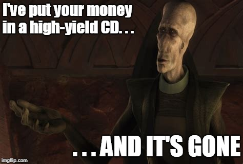 Intergalactic Banking Crisis | I've put your money in a high-yield CD. . . . . . AND IT'S GONE | image tagged in star wars,south park,aaaaand it's gone | made w/ Imgflip meme maker