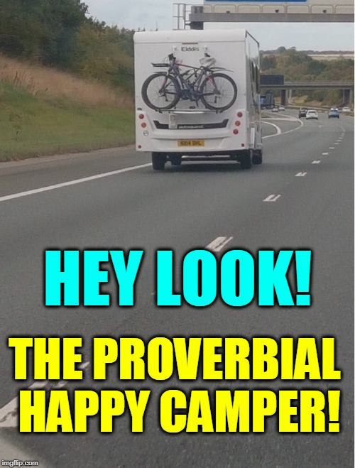 Still Happy Even Though Summer's Over | HEY LOOK! THE PROVERBIAL HAPPY CAMPER! | image tagged in vince vance,camper,rv,recreational vehicle,bike,vacation | made w/ Imgflip meme maker