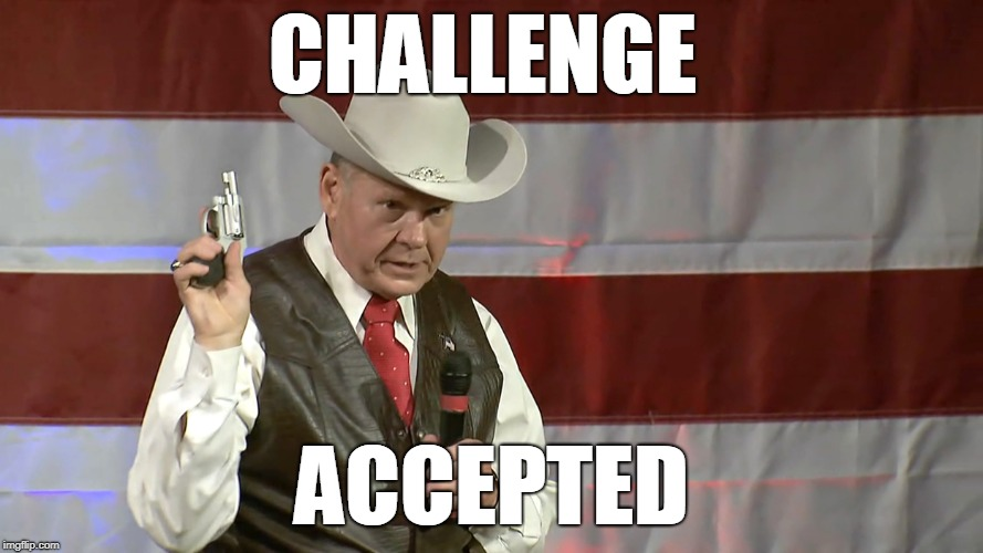 pervert Roy | CHALLENGE ACCEPTED | image tagged in judge roy moore,pervert,sick,donald trump,gop | made w/ Imgflip meme maker