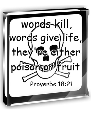 Proverbs 18:21 Words Kill Words Give Life | words kill, words give life, they're either poison or fruit Proverbs 18:21 | image tagged in bible,holy bible,holy spirit,bible verse,verse,god | made w/ Imgflip meme maker