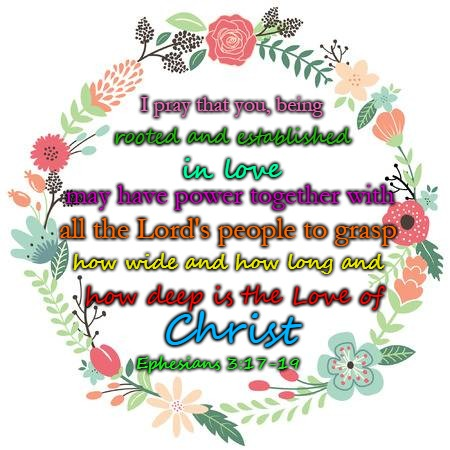 Ephesians 3:17-19 I Pray That You Being Rooted In Love May Have ...