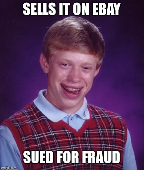 Bad Luck Brian Meme | SELLS IT ON EBAY SUED FOR FRAUD | image tagged in memes,bad luck brian | made w/ Imgflip meme maker