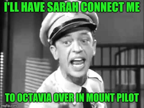 Barney Fife | I'LL HAVE SARAH CONNECT ME TO OCTAVIA OVER IN MOUNT PILOT | image tagged in barney fife | made w/ Imgflip meme maker