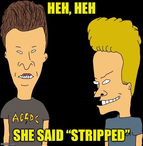 "Beavis & Butthead | HEH, HEH SHE SAID ""STRIPPED"" 