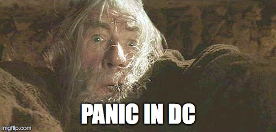 Gandalf Fly You Fools | PANIC IN DC | image tagged in gandalf fly you fools | made w/ Imgflip meme maker