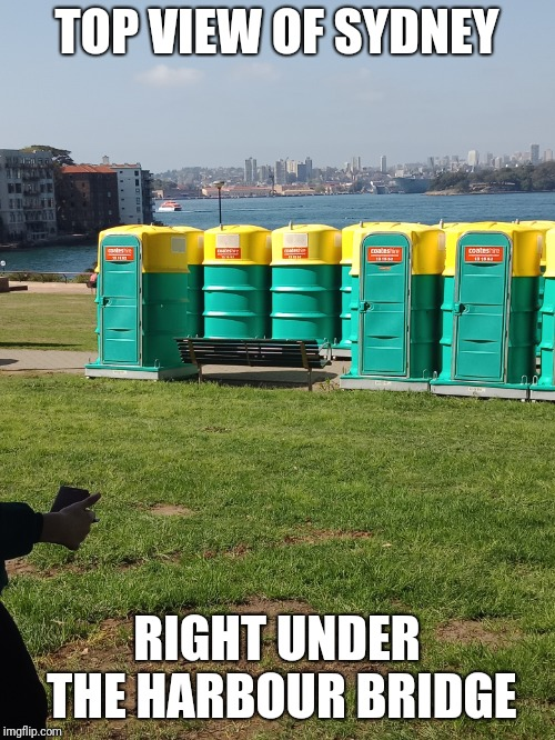 Best view in Sydney |  TOP VIEW OF SYDNEY; RIGHT UNDER THE HARBOUR BRIDGE | image tagged in sydney,australia,portapotty | made w/ Imgflip meme maker