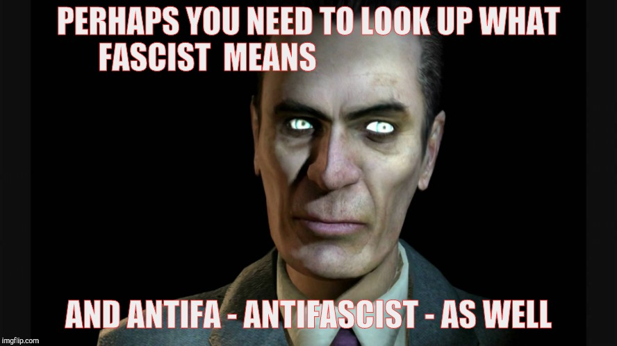G-Man from Half-Life | PERHAPS YOU NEED TO LOOK UP WHAT FASCIST  MEANS AND ANTIFA - ANTIFASCIST - AS WELL | image tagged in half-life's g-man from the creepy gallery of vagabondsoufflé  | made w/ Imgflip meme maker