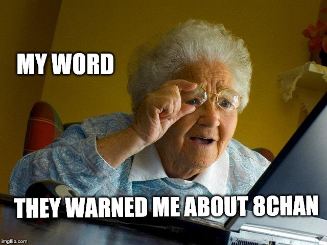 Granny finds 8chan |  MY WORD; THEY WARNED ME ABOUT 8CHAN | image tagged in memes,grandma finds the internet | made w/ Imgflip meme maker