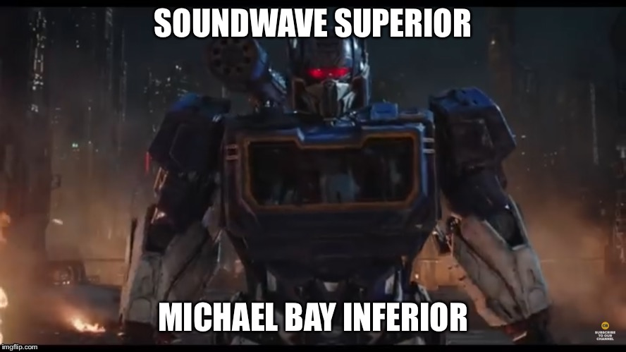 It's ur childhood done right |  SOUNDWAVE SUPERIOR; MICHAEL BAY INFERIOR | image tagged in transformers,soundwave,g1 transformers | made w/ Imgflip meme maker