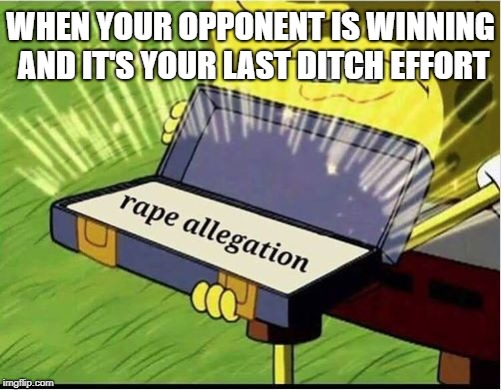For the win | WHEN YOUR OPPONENT IS WINNING AND IT'S YOUR LAST DITCH EFFORT | image tagged in spongebob | made w/ Imgflip meme maker
