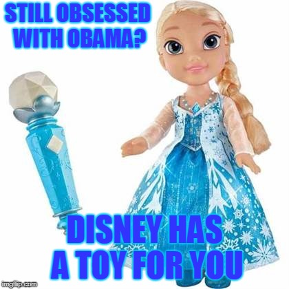 Let it Go | STILL OBSESSED WITH OBAMA? DISNEY HAS A TOY FOR YOU | image tagged in elsa,barack obama | made w/ Imgflip meme maker