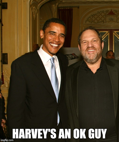 Harvey Weinstein and Obama | HARVEY'S AN OK GUY | image tagged in harvey weinstein and obama | made w/ Imgflip meme maker