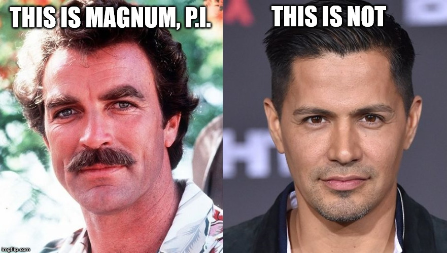 Tom Selleck is the only true Magnum, P.I.  | THIS IS MAGNUM, P.I. THIS IS NOT | image tagged in magnum pi,tom selleck,reboot,jay hernandez,1980's | made w/ Imgflip meme maker