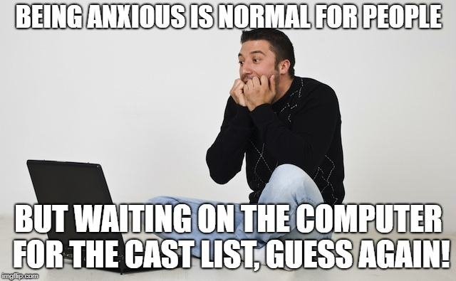 Anxious Man on Computer | BEING ANXIOUS IS NORMAL FOR PEOPLE BUT WAITING ON THE COMPUTER FOR THE CAST LIST, GUESS AGAIN! | image tagged in anxious man on computer,cast list,theatre,theater,stage,acting | made w/ Imgflip meme maker